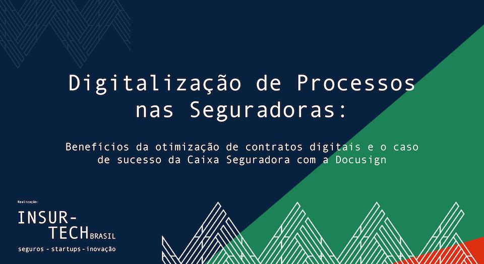 Transformação Digital no Mercado Segurador é tema de webinar promovido pelo Insurtech Brasil em parceria com Docusign